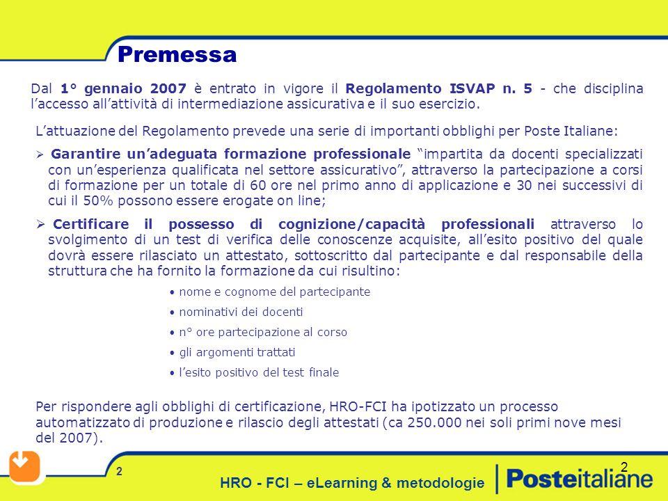 HRO - FCI – eLearning & metodologie 2 Premessa 2 Dal 1° gennaio 2007 è entrato in vigore il Regolamento ISVAP n.