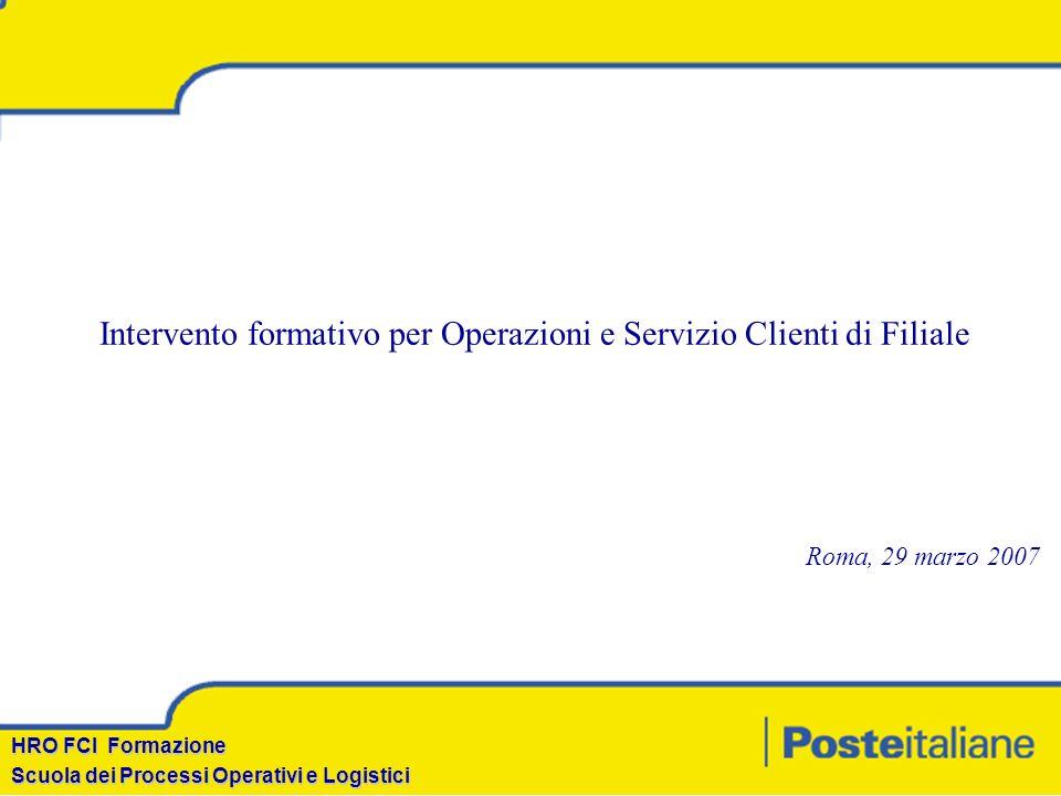 HRO FCI Formazione Scuola dei Processi Operativi e Logistici Intervento formativo per Operazioni e Servizio Clienti di Filiale Roma, 29 marzo 2007