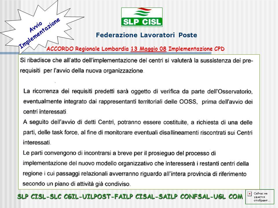 Federazione Lavoratori Poste ACCORDO Regionale Lombardia 13 Maggio 08 Implementazione CPD Avvio Implementazione SLP CISL-SLC CGIL-UILPOST-FAILP CISAL-