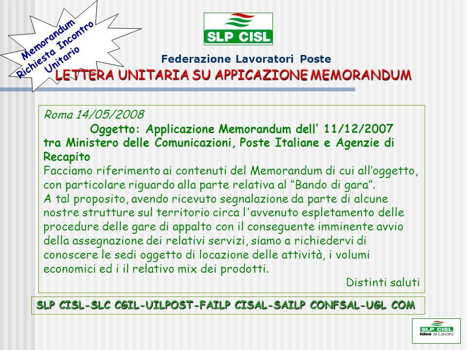 Federazione Lavoratori Poste Memorandum Richiesta Incontro Unitario SLP CISL-SLC CGIL-UILPOST-FAILP CISAL-SAILP CONFSAL-UGL COM LETTERA UNITARIA SU APPICAZIONE MEMORANDUM Roma 14/05/2008 Oggetto: Applicazione Memorandum dell 11/12/2007 tra Ministero delle Comunicazioni, Poste Italiane e Agenzie di Recapito Facciamo riferimento ai contenuti del Memorandum di cui alloggetto, con particolare riguardo alla parte relativa al Bando di gara.