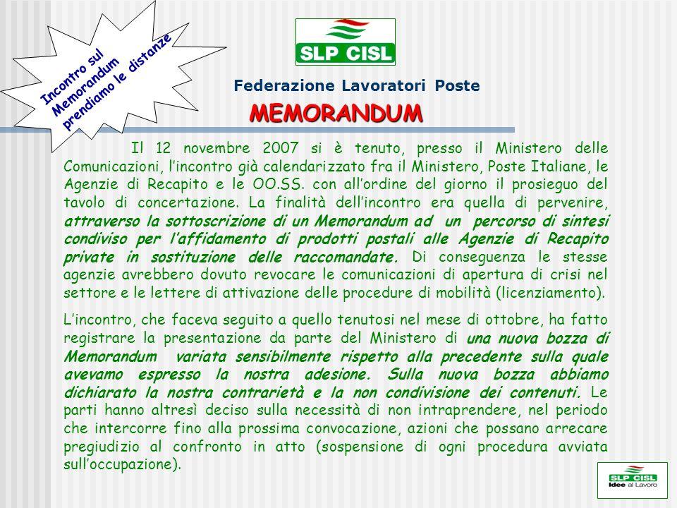 Federazione Lavoratori Poste MEMORANDUM Il 12 novembre 2007 si è tenuto, presso il Ministero delle Comunicazioni, lincontro già calendarizzato fra il Ministero, Poste Italiane, le Agenzie di Recapito e le OO.SS.