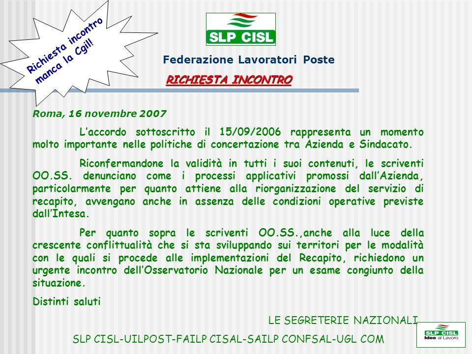 Federazione Lavoratori Poste RICHIESTA INCONTRO Roma, 16 novembre 2007 Laccordo sottoscritto il 15/09/2006 rappresenta un momento molto importante nelle politiche di concertazione tra Azienda e Sindacato.
