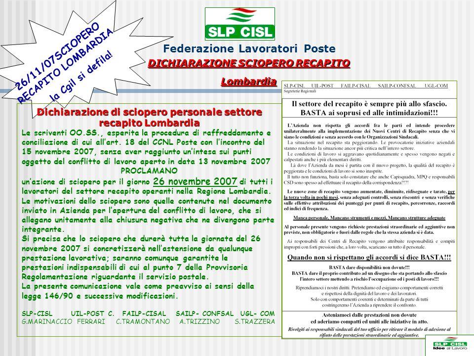 Federazione Lavoratori Poste DICHIARAZIONE SCIOPERO RECAPITO Lombardia 19/11/2007 26/11/07SCIOPERO RECAPITO LOMBARDIA la Cgil si defila.
