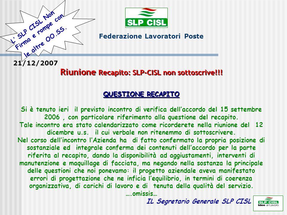 Federazione Lavoratori Poste 21/12/2007 Riunione Recapito: SLP-CISL non sottoscrive!!! QUESTIONE RECAPITO Si è tenuto ieri il previsto incontro di ver