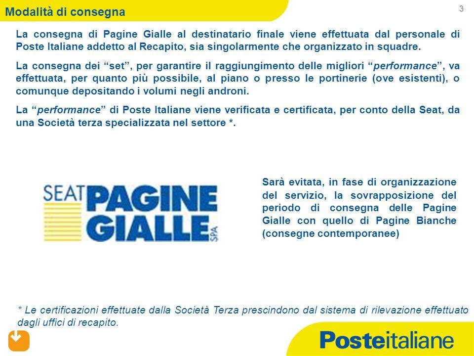 Modalità di consegna La consegna di Pagine Gialle al destinatario finale viene effettuata dal personale di Poste Italiane addetto al Recapito, sia singolarmente che organizzato in squadre.