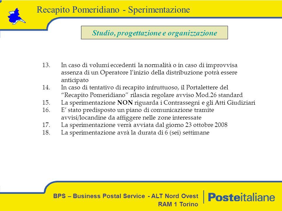 BPS – Business Postal Service - ALT Nord Ovest RAM 1 Torino Recapito Pomeridiano - Sperimentazione Studio, progettazione e organizzazione 13.In caso d