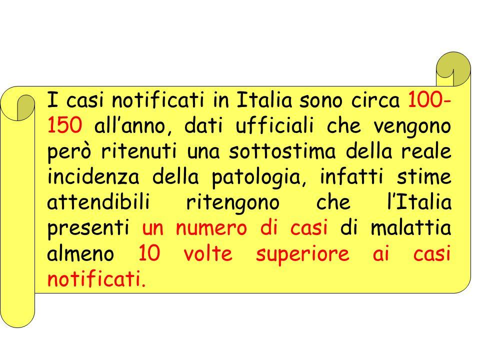 I casi notificati in Italia sono circa 100- 150 allanno, dati ufficiali che vengono però ritenuti una sottostima della reale incidenza della patologia