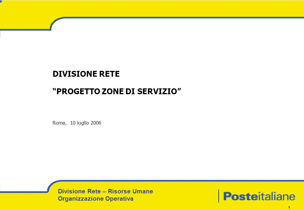 Divisione Rete – Risorse Umane Organizzazione Operativa 1 DIVISIONE RETE PROGETTO ZONE DI SERVIZIO Roma, 10 luglio 2006