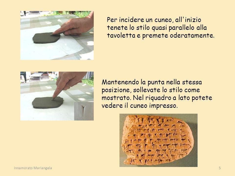 Innamorato Mariangela5 Per incidere un cuneo, all'inizio tenete lo stilo quasi parallelo alla tavoletta e premete oderatamente. Mantenendo la punta ne