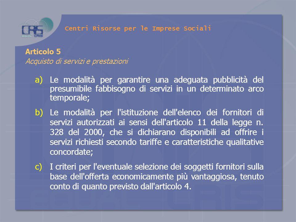 a)Le modalità per garantire una adeguata pubblicità del presumibile fabbisogno di servizi in un determinato arco temporale; b)Le modalità per l'istitu