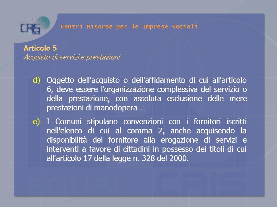 d)Oggetto dell'acquisto o dell'affidamento di cui all'articolo 6, deve essere l'organizzazione complessiva del servizio o della prestazione, con assol