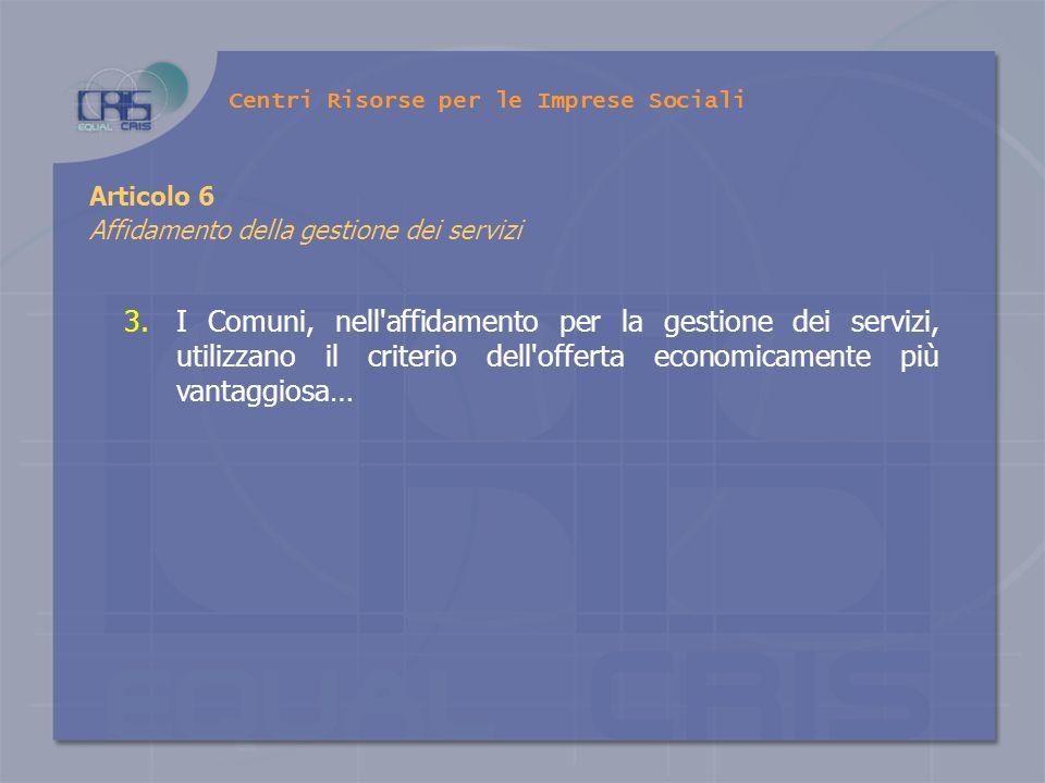 Articolo 6 Affidamento della gestione dei servizi 3.I Comuni, nell'affidamento per la gestione dei servizi, utilizzano il criterio dell'offerta econom