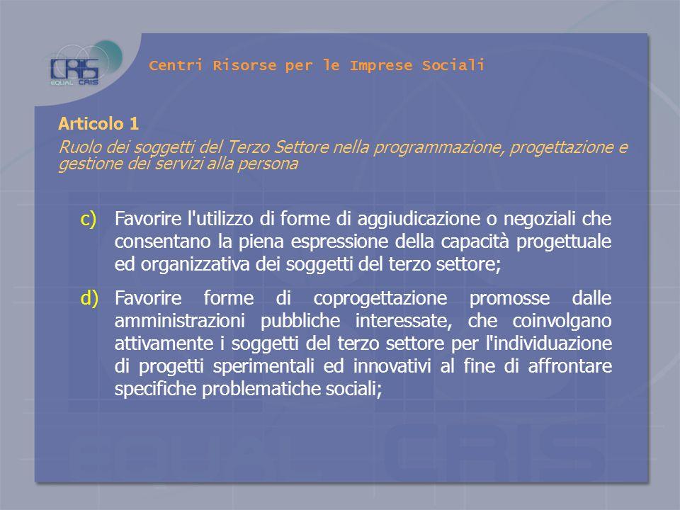 c)Favorire l'utilizzo di forme di aggiudicazione o negoziali che consentano la piena espressione della capacità progettuale ed organizzativa dei sogge