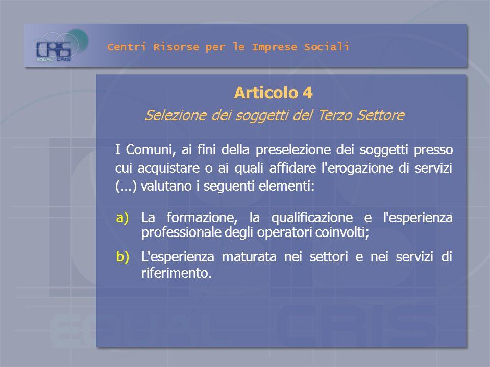 I Comuni, ai fini della preselezione dei soggetti presso cui acquistare o ai quali affidare l'erogazione di servizi (…) valutano i seguenti elementi: