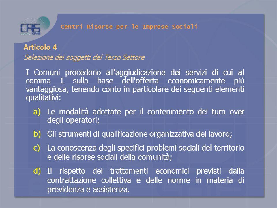 a)Le modalità adottate per il contenimento dei turn over degli operatori; b)Gli strumenti di qualificazione organizzativa del lavoro; c)La conoscenza