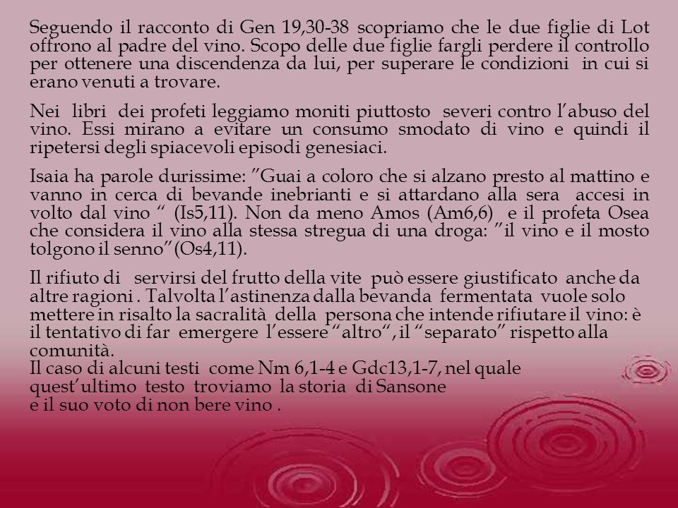 Seguendo il racconto di Gen 19,30-38 scopriamo che le due figlie di Lot offrono al padre del vino. Scopo delle due figlie fargli perdere il controllo