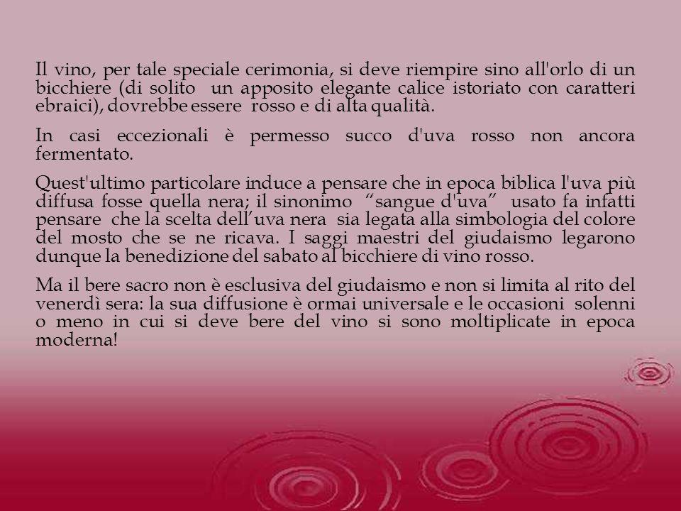 Il vino, per tale speciale cerimonia, si deve riempire sino all'orlo di un bicchiere (di solito un apposito elegante calice istoriato con caratteri eb