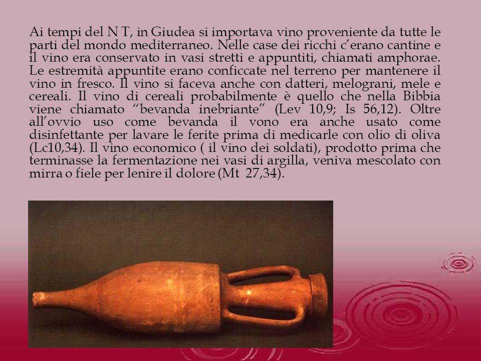 Ai tempi del N T, in Giudea si importava vino proveniente da tutte le parti del mondo mediterraneo. Nelle case dei ricchi cerano cantine e il vino era