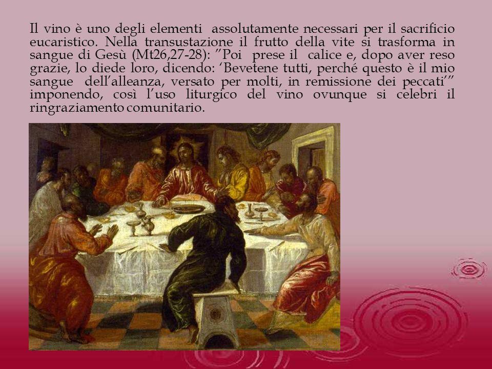 Il vino è uno degli elementi assolutamente necessari per il sacrificio eucaristico. Nella transustazione il frutto della vite si trasforma in sangue d