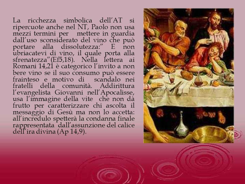 La ricchezza simbolica dellAT si ripercuote anche nel NT, Paolo non usa mezzi termini per mettere in guardia dalluso sconsiderato del vino che può por