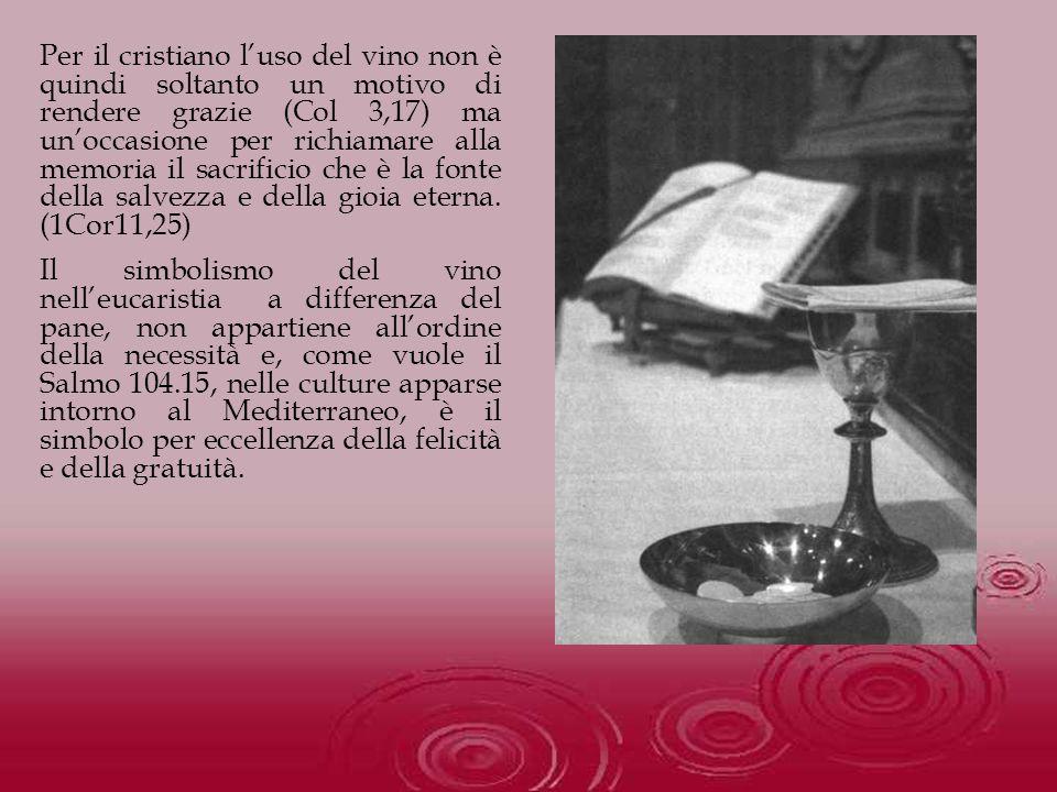 Per il cristiano luso del vino non è quindi soltanto un motivo di rendere grazie (Col 3,17) ma unoccasione per richiamare alla memoria il sacrificio c