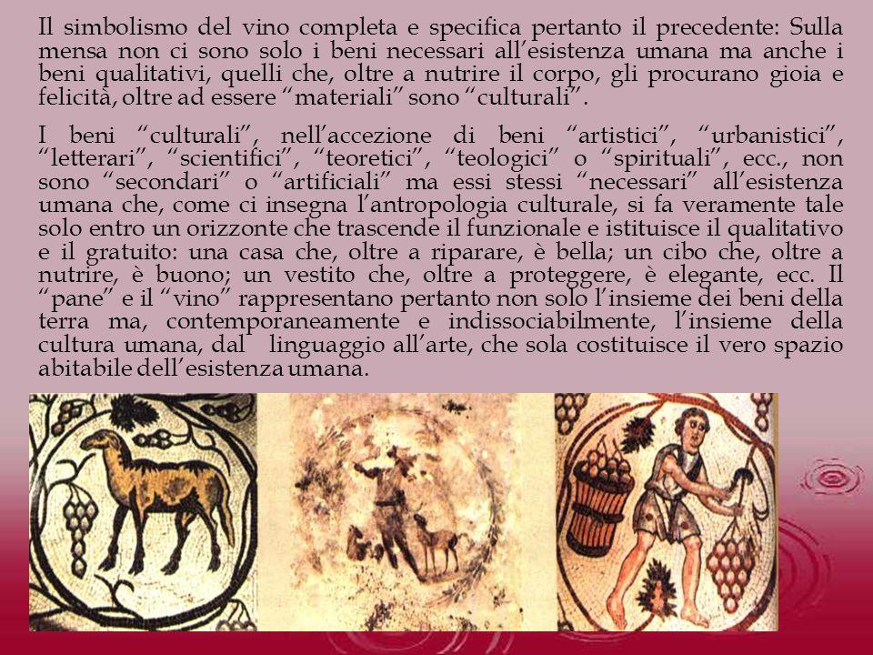 Il simbolismo del vino completa e specifica pertanto il precedente: Sulla mensa non ci sono solo i beni necessari allesistenza umana ma anche i beni q