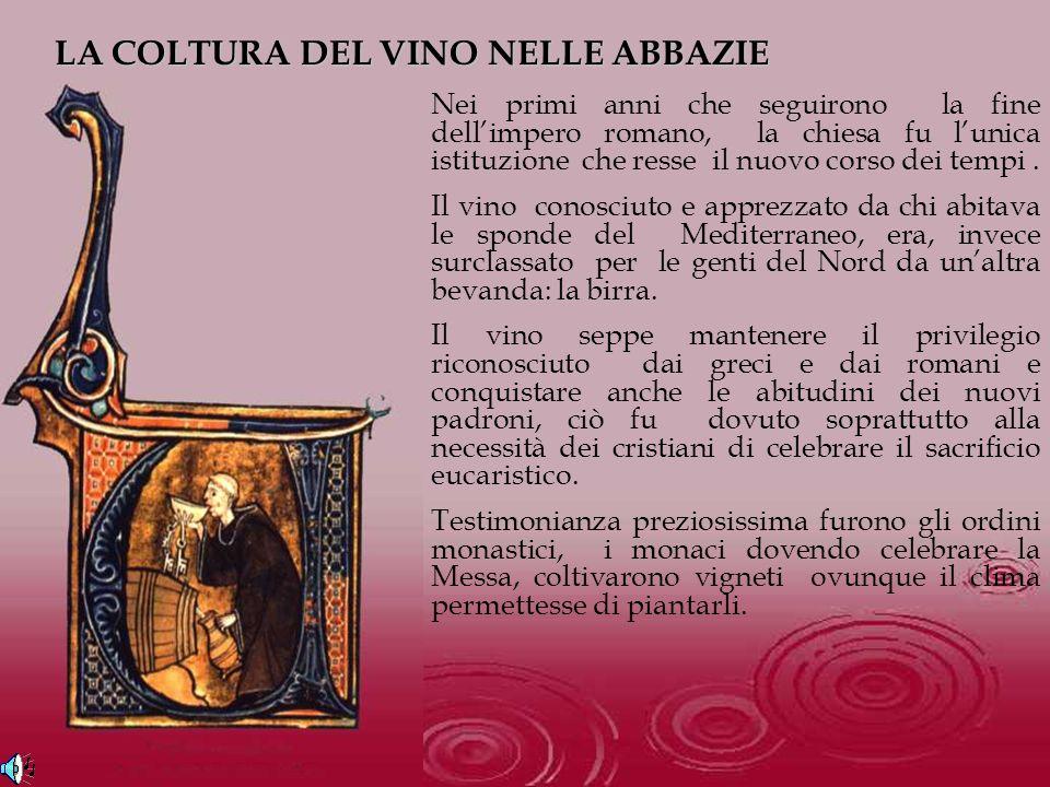 Nei primi anni che seguirono la fine dellimpero romano, la chiesa fu lunica istituzione che resse il nuovo corso dei tempi. Il vino conosciuto e appre