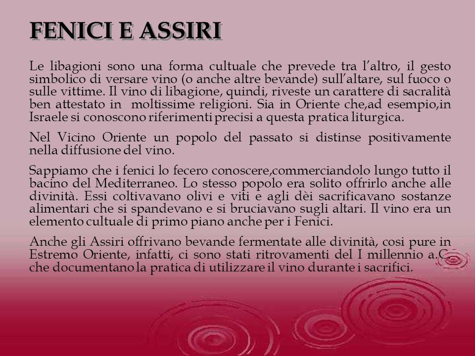 FENICI E ASSIRI Le libagioni sono una forma cultuale che prevede tra laltro, il gesto simbolico di versare vino (o anche altre bevande) sullaltare, su