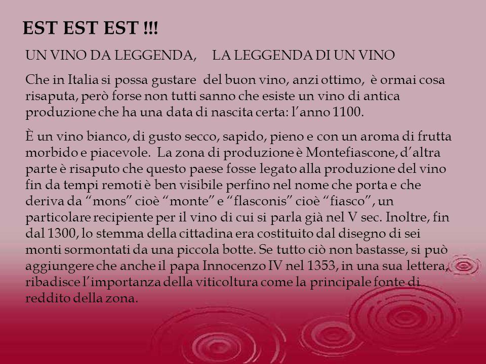 EST EST EST !!! UN VINO DA LEGGENDA, LA LEGGENDA DI UN VINO Che in Italia si possa gustare del buon vino, anzi ottimo, è ormai cosa risaputa, però for