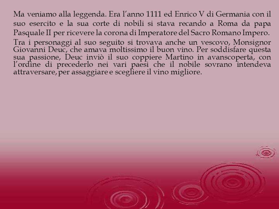 Ma veniamo alla leggenda. Era lanno 1111 ed Enrico V di Germania con il suo esercito e la sua corte di nobili si stava recando a Roma da papa Pasquale
