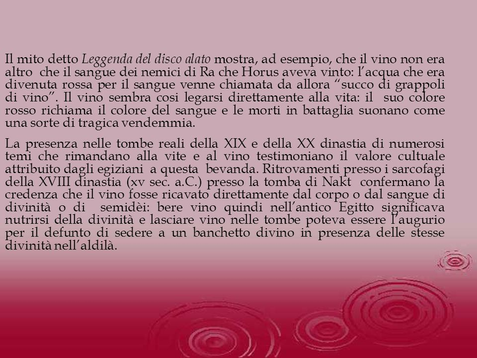 Il mito detto Leggenda del disco alato mostra, ad esempio, che il vino non era altro che il sangue dei nemici di Ra che Horus aveva vinto: lacqua che