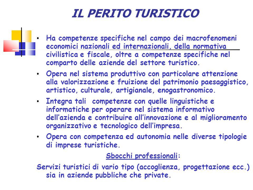 IL PERITO TURISTICO Ha competenze specifiche nel campo dei macrofenomeni economici nazionali ed internazionali, della normativa civilistica e fiscale, oltre a competenze specifiche nel comparto delle aziende del settore turistico.
