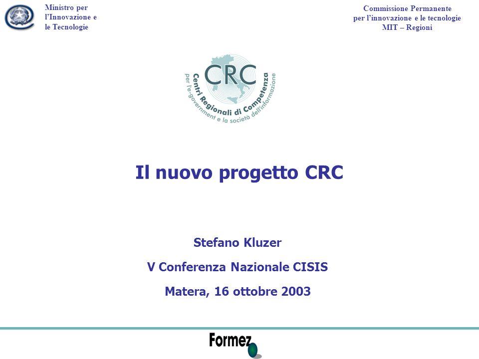 Ministro per lInnovazione e le Tecnologie Commissione Permanente per linnovazione e le tecnologie MIT – Regioni Il nuovo progetto CRC Stefano Kluzer V