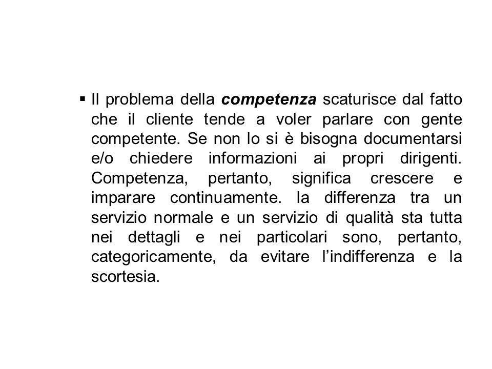 Il problema della competenza scaturisce dal fatto che il cliente tende a voler parlare con gente competente.