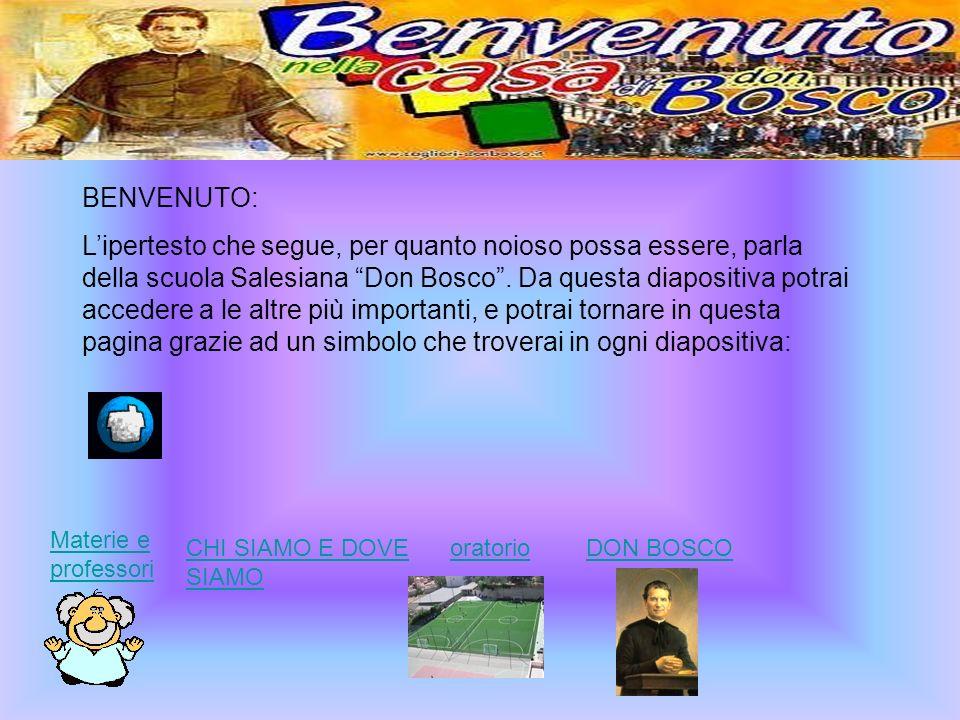 BENVENUTO: Lipertesto che segue, per quanto noioso possa essere, parla della scuola Salesiana Don Bosco. Da questa diapositiva potrai accedere a le al