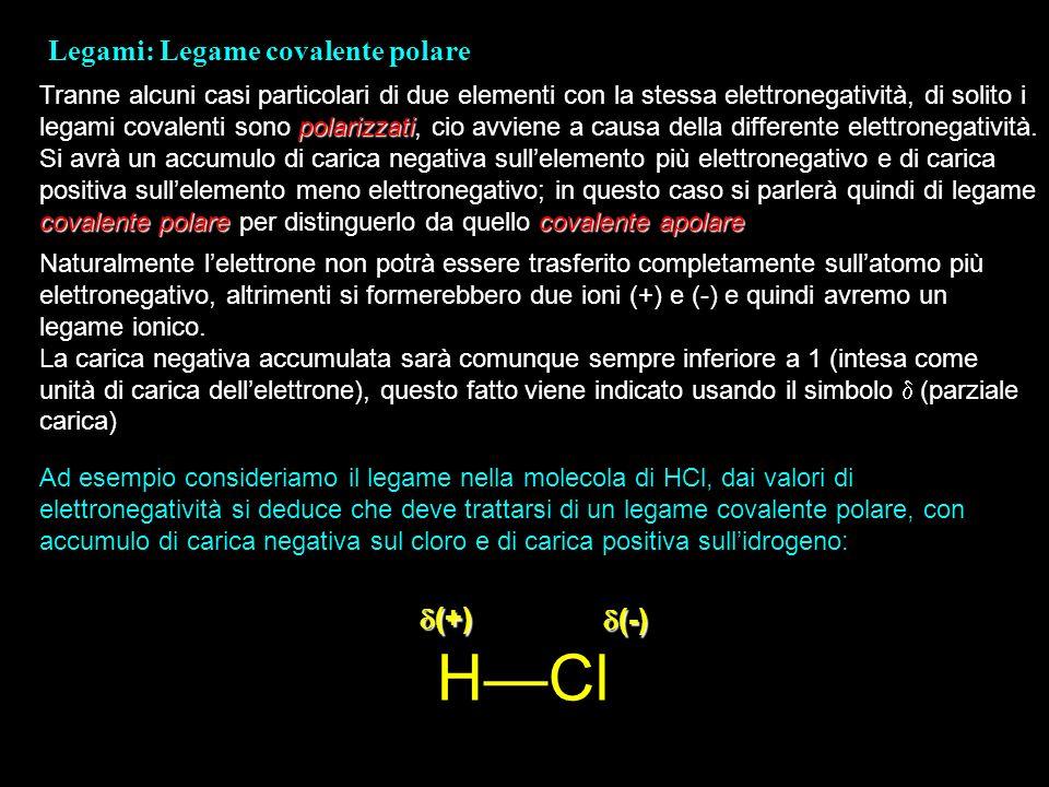 Legami: Legame covalente polare polarizzati covalente polarecovalente apolare Tranne alcuni casi particolari di due elementi con la stessa elettronega