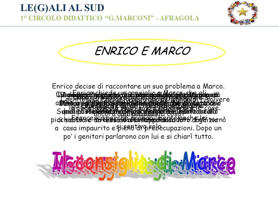 LE(G)ALI AL SUD 1° CIRCOLO DIDATTICO G.MARCONI - AFRAGOLA ENRICO E MARCO Un giorno d estate, due bambini di nome Marco ed Enrico, si conobbero e iniziarono a fare amicizia.