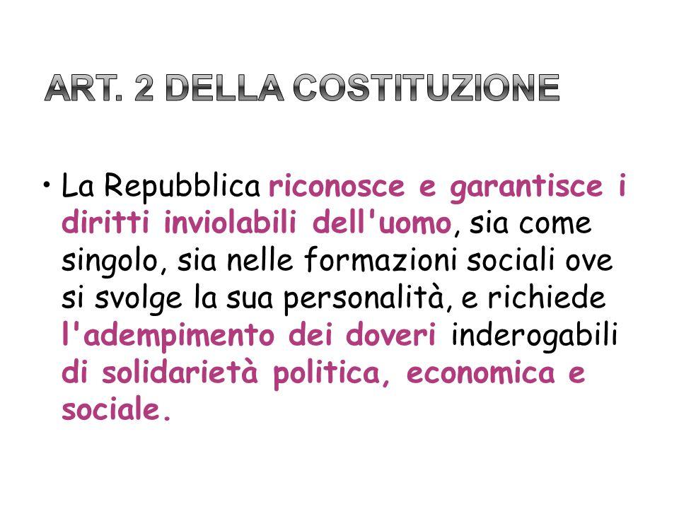 La Repubblica riconosce e garantisce i diritti inviolabili dell'uomo, sia come singolo, sia nelle formazioni sociali ove si svolge la sua personalità,
