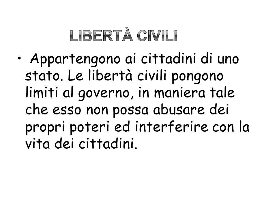 Appartengono ai cittadini di uno stato. Le libertà civili pongono limiti al governo, in maniera tale che esso non possa abusare dei propri poteri ed i