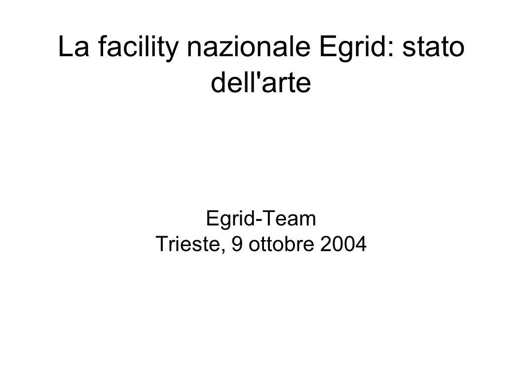 La facility nazionale Egrid: stato dell arte Egrid-Team Trieste, 9 ottobre 2004