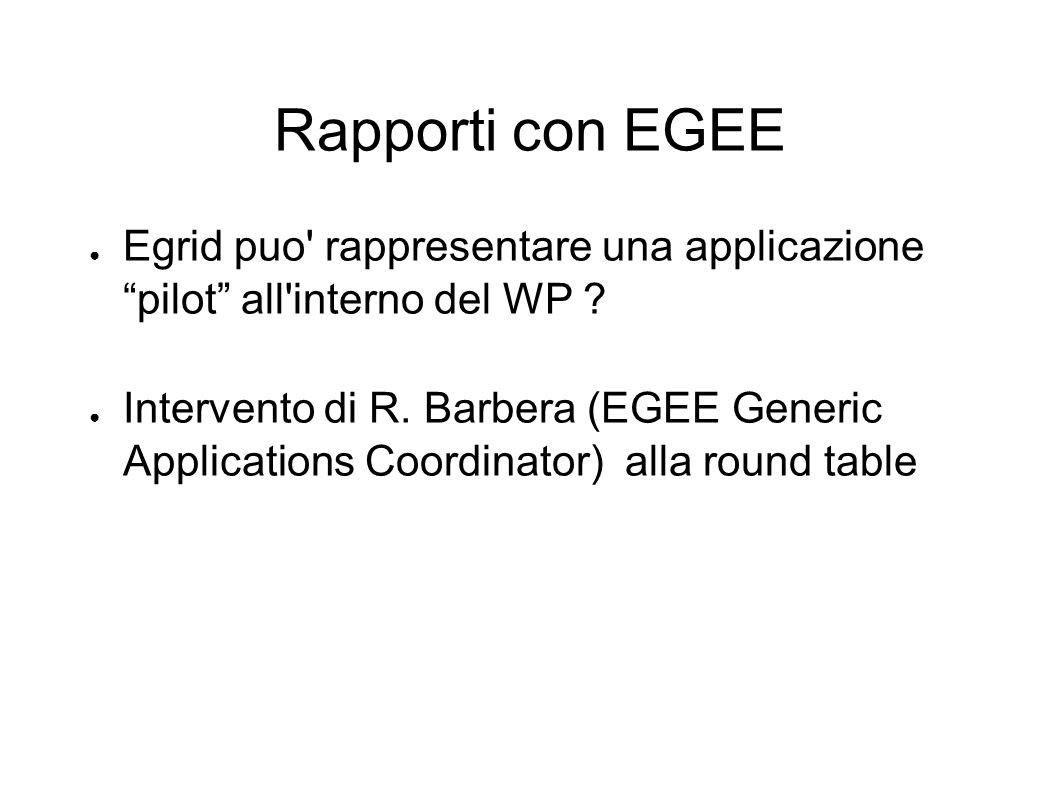 Rapporti con EGEE Egrid puo rappresentare una applicazione pilot all interno del WP .