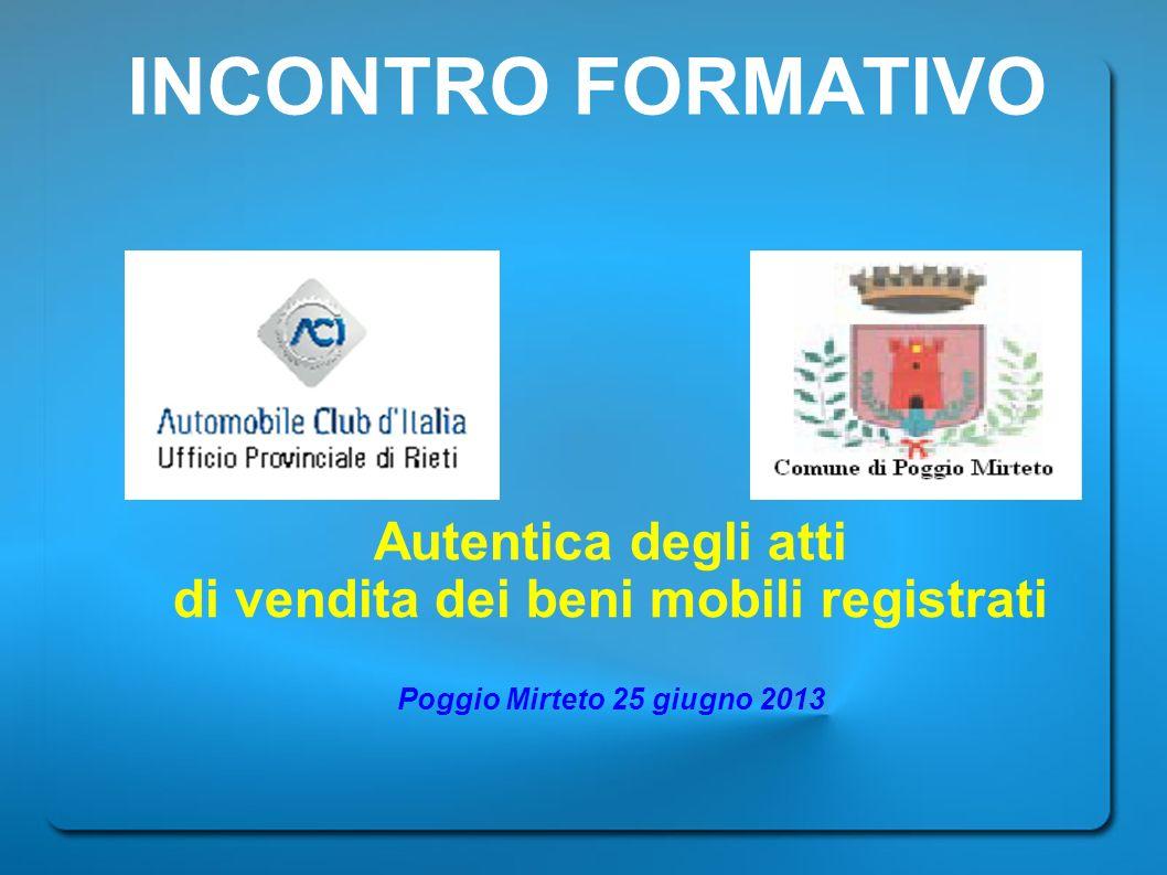 INCONTRO FORMATIVO Autentica degli atti di vendita dei beni mobili registrati Poggio Mirteto 25 giugno 2013