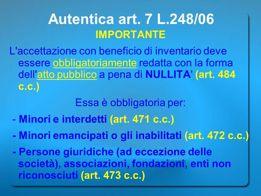 Autentica art. 7 L.248/06 IMPORTANTE L'accettazione con beneficio di inventario deve essere obbligatoriamente redatta con la forma dell'atto pubblico