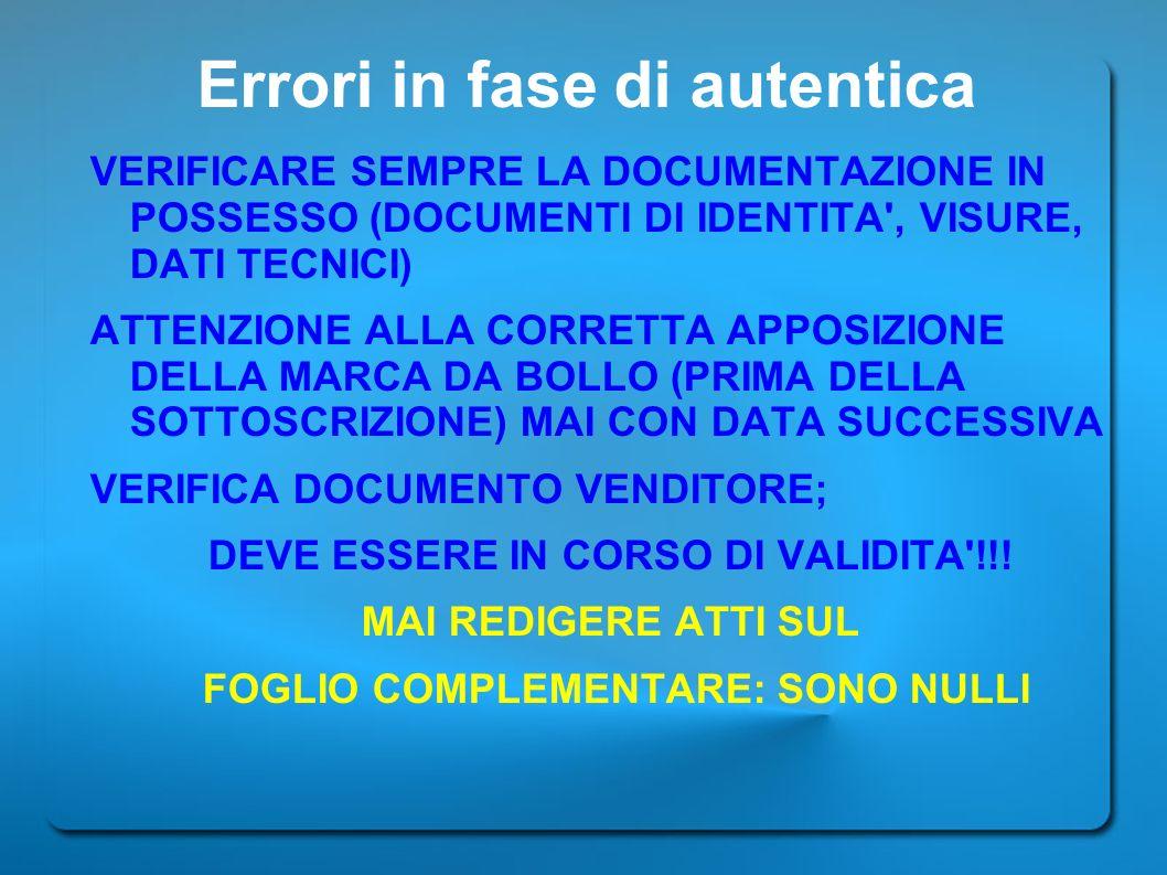 Errori in fase di autentica VERIFICARE SEMPRE LA DOCUMENTAZIONE IN POSSESSO (DOCUMENTI DI IDENTITA', VISURE, DATI TECNICI) ATTENZIONE ALLA CORRETTA AP