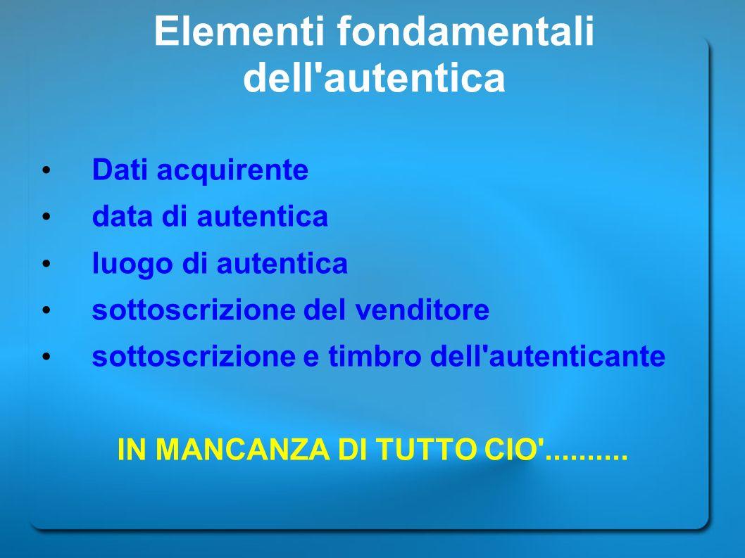 Elementi fondamentali dell'autentica Dati acquirente data di autentica luogo di autentica sottoscrizione del venditore sottoscrizione e timbro dell'au
