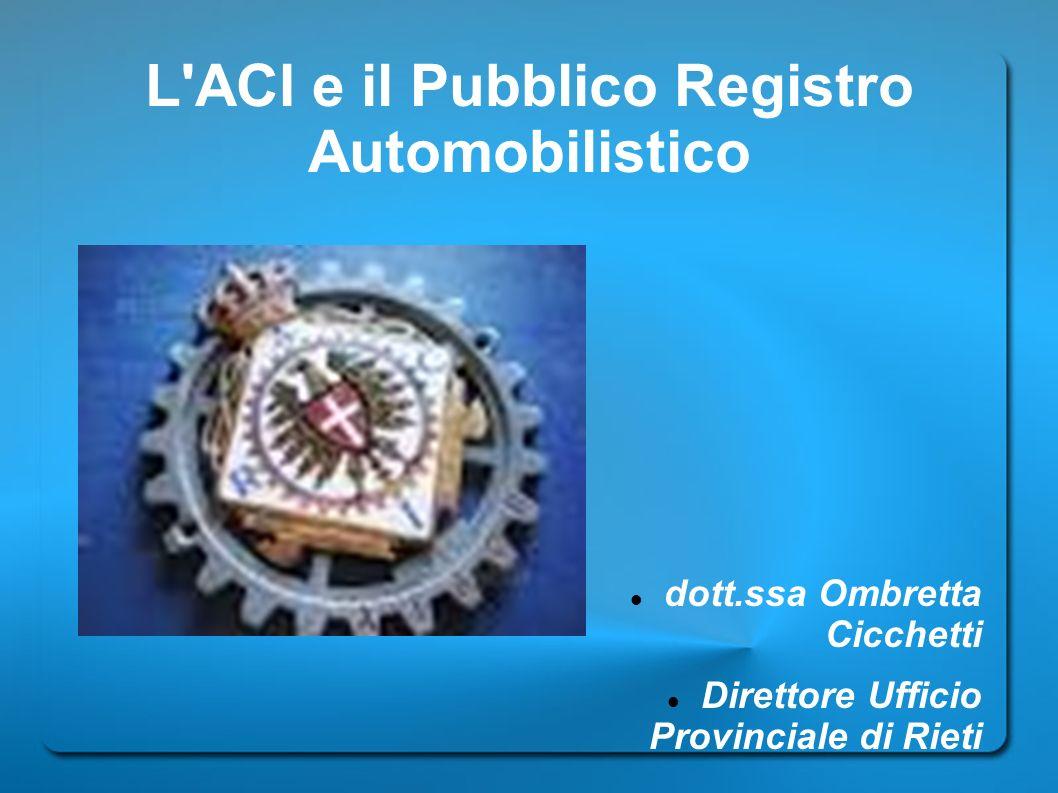 L ACI e il Pubblico Registro Automobilistico 1905 Nascita dell Automobile Club inizialmente è una Federazione privatistica costituita tra l Automobile Club di Torino, Milano, Genova e Firenze con sede in Torino