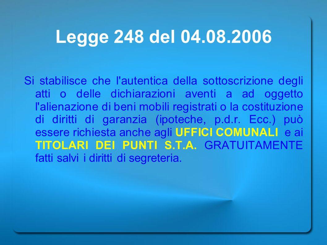 Legge 248 del 04.08.2006 Si stabilisce che l'autentica della sottoscrizione degli atti o delle dichiarazioni aventi a ad oggetto l'alienazione di beni