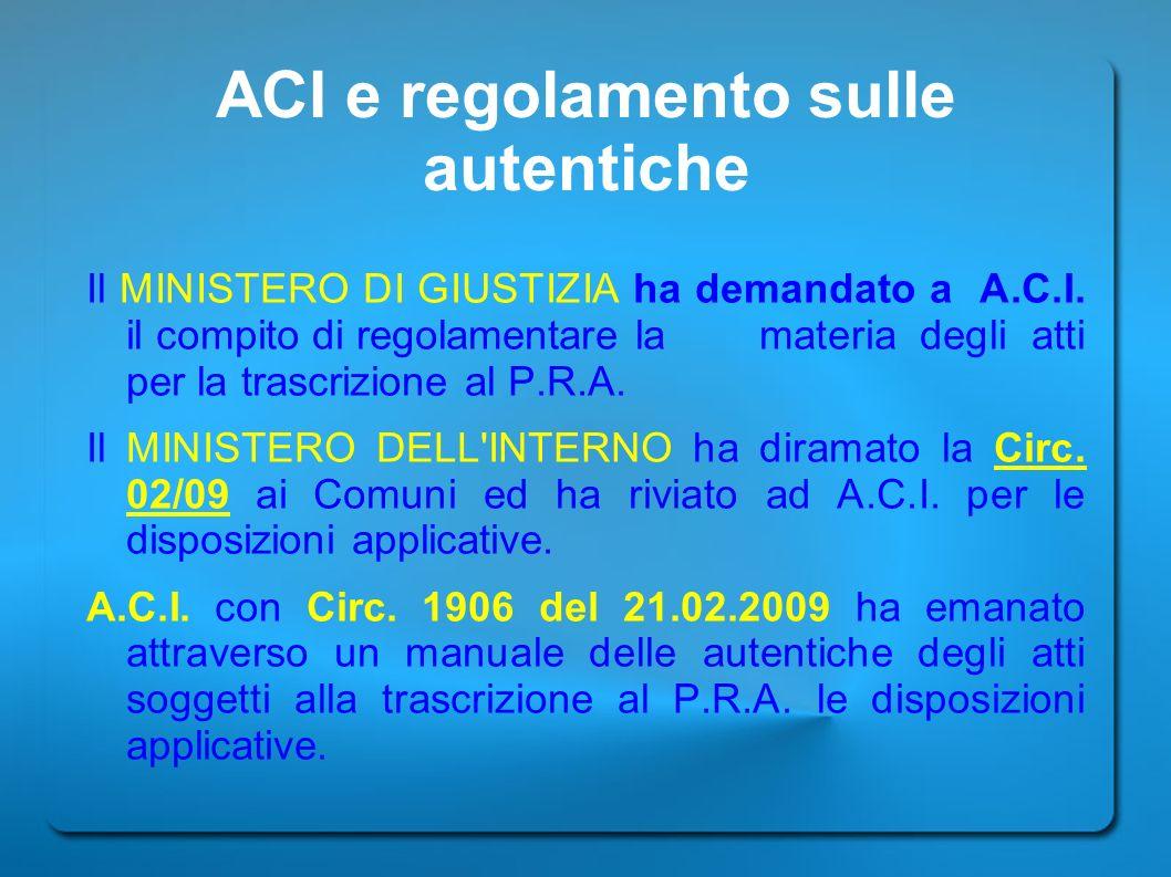 ACI e regolamento sulle autentiche Il MINISTERO DI GIUSTIZIA ha demandato a A.C.I. il compito di regolamentare la materia degli atti per la trascrizio