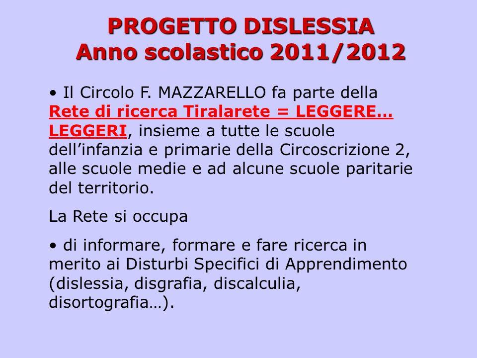 PROGETTO DISLESSIA Anno scolastico 2011/2012 Il Circolo F. MAZZARELLO fa parte della Rete di ricerca Tiralarete = LEGGERE… LEGGERI, insieme a tutte le