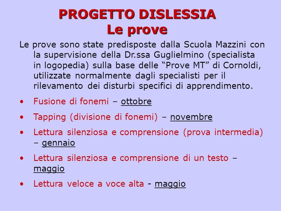 PROGETTO DISLESSIA Le prove Le prove sono state predisposte dalla Scuola Mazzini con la supervisione della Dr.ssa Guglielmino (specialista in logopedi